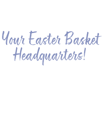 Your Easter Basket Headquarters